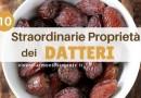 10 Straordinarie Proprietà dei Datteri e Come Mangiarli