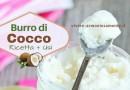 Burro di Cocco: Come Farlo in Casa e Usarlo in Cucina