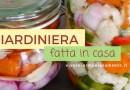 Ricetta: Giardiniera in Agrodolce Fatta in Casa