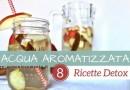 Acqua Detox: 8 Ricette di Acque Aromatizzate per Depurarsi