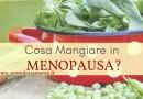 Dieta in Menopausa: Cosa Portare in Tavola per Stare Bene