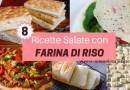 8 Ricette Salate con Farina di Riso Leggere e Senza Glutine