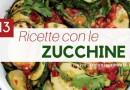 Ricette con Zucchine: 13 Modi per Cucinare le Zucchine
