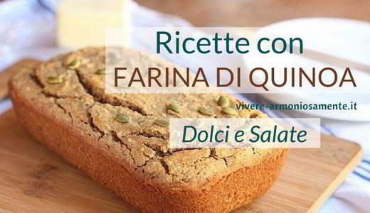 Ricetta Pasta Con Farina Di Quinoa.Farina Di Quinoa Ricette Dolci E Salate Vegane E Senza Glutine